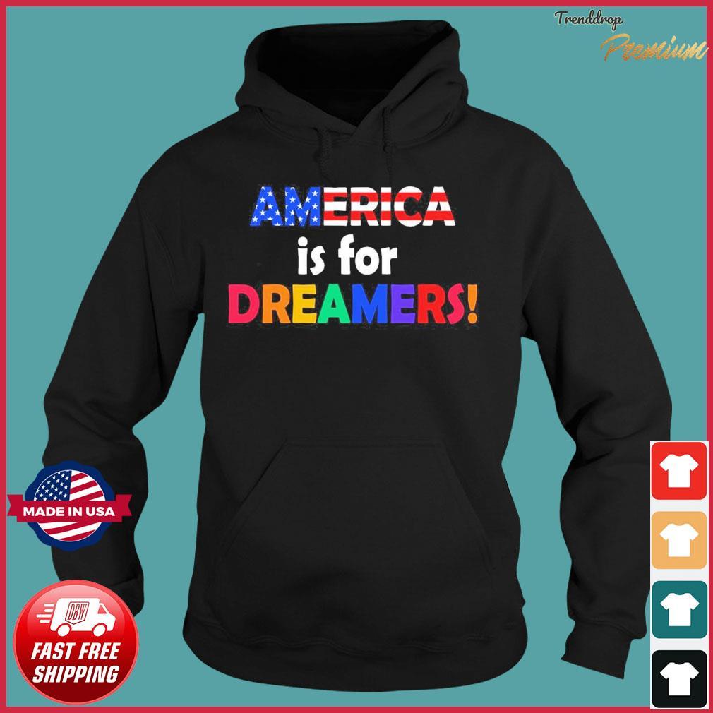 America Is For Dreamers Flag Shirt Hoodie