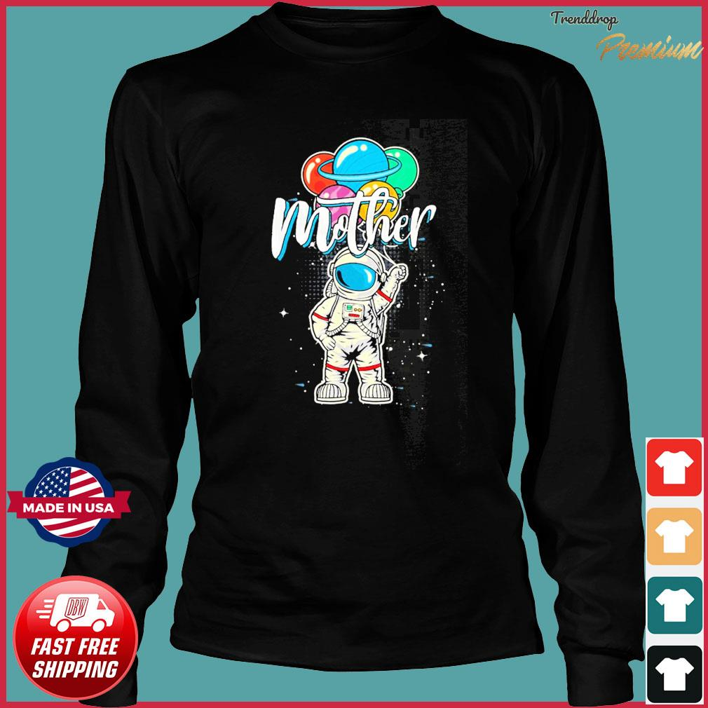 Mother Birthday Astronaut in Space Lover T-Shirt Gift Mother Day Long Sleeve