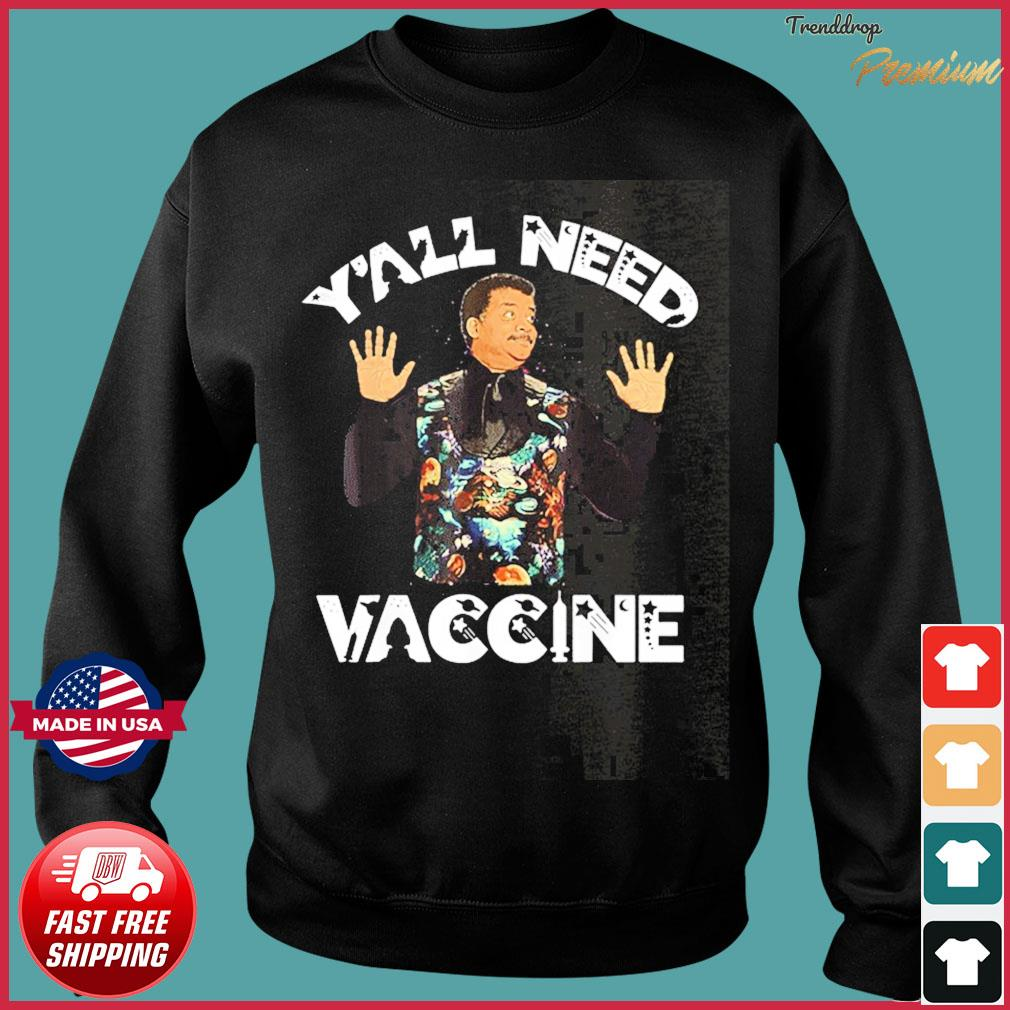 Neil deGrasse Tyson Y'All Need Vaccine Vaccination Science T-Shirt Sweater