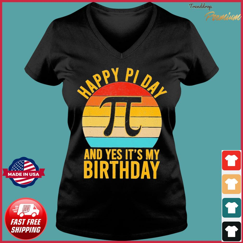 Nerd Geek Pie 3.14 Happy Pi Day And Yes It's My Birthday Vintage Shirt Ladies V-neck Tee