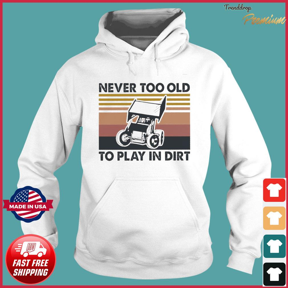 Never Too Old To Play In Dirt Vintage Shirt Hoodie