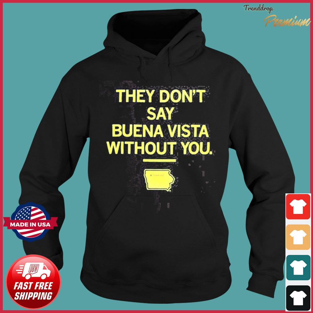 They Don't Say Buena Vista Without You T-Shirt Hoodie