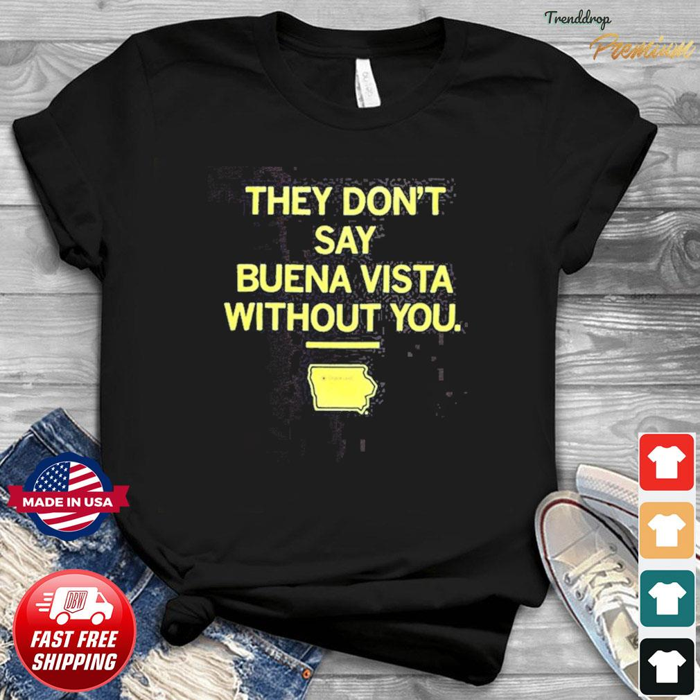 They Don't Say Buena Vista Without You T-Shirt