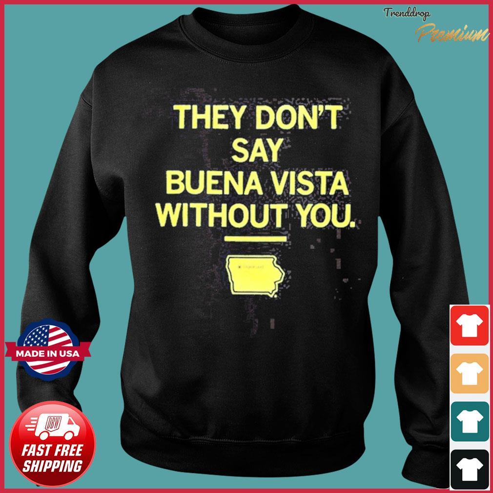 They Don't Say Buena Vista Without You T-Shirt Sweater