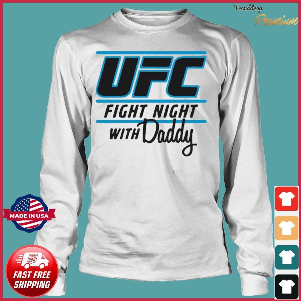 UFC Fight Night With My Daddy T-s Long Sleeve