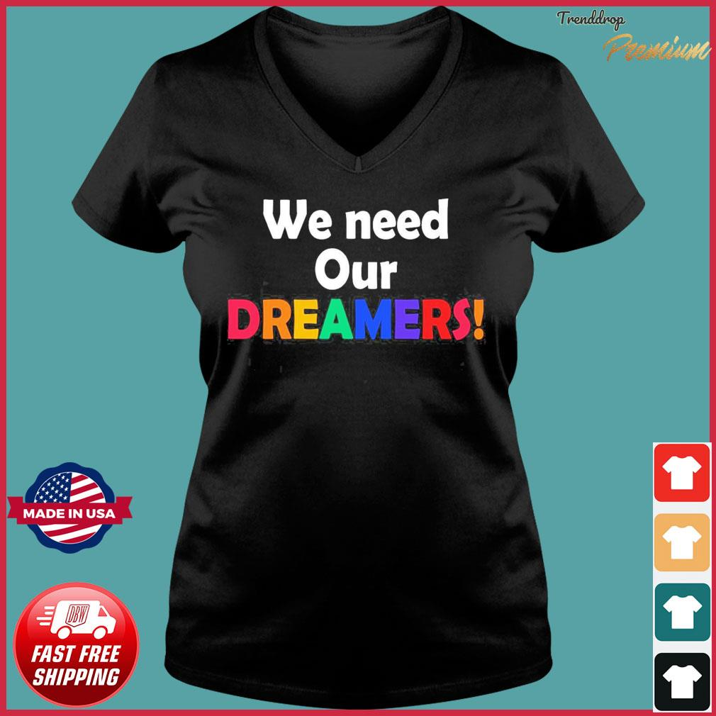 We Need Our Dreamers Shirt Ladies V-neck Tee