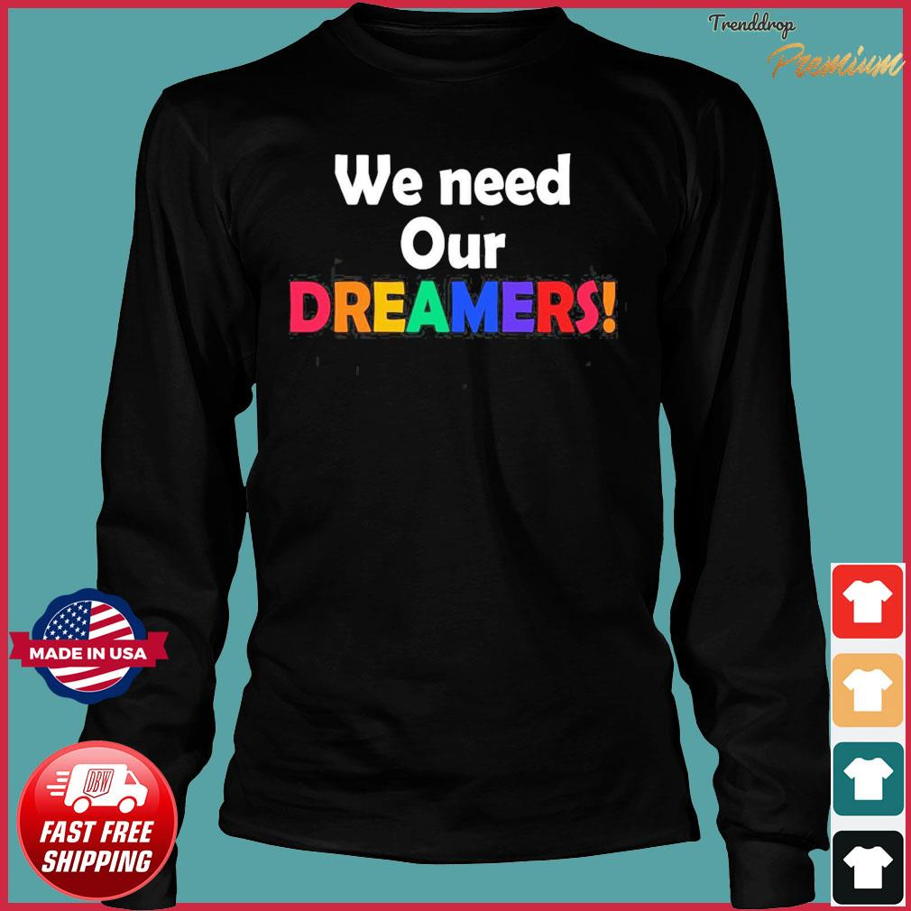 We Need Our Dreamers Shirt Long Sleeve
