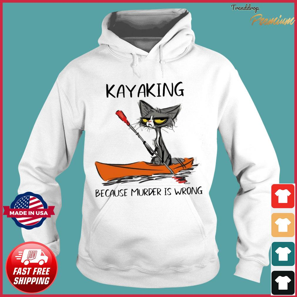 Official Black Cat Kayaking Because Murder Is Wrong Shirt Hoodie