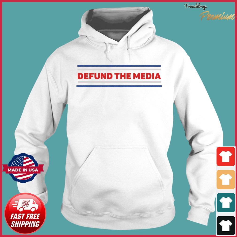 Official Defund The Media Shirt Hoodie