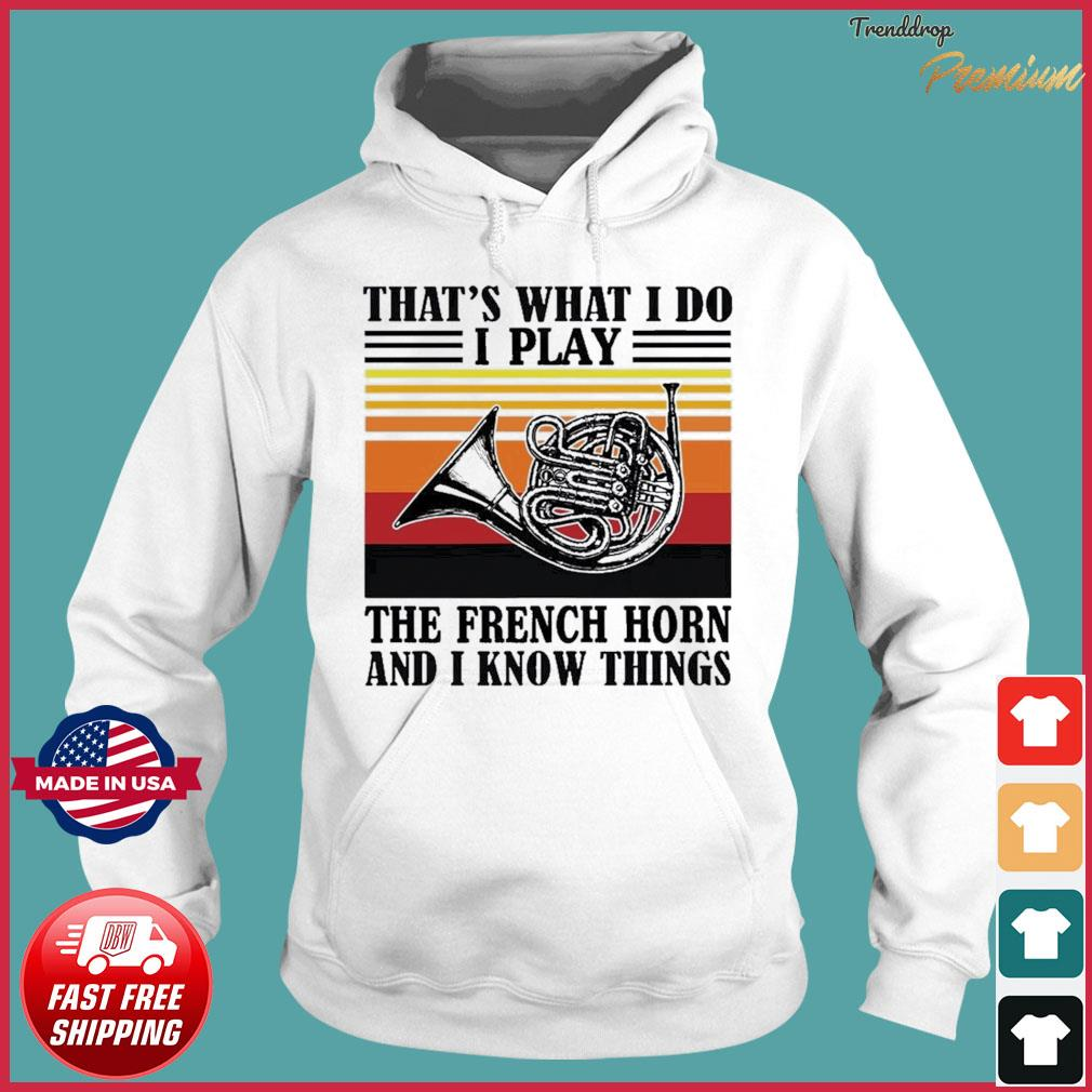 That's What I Do I Play The French Horn And I Know Thing Vintage Shirt Hoodie