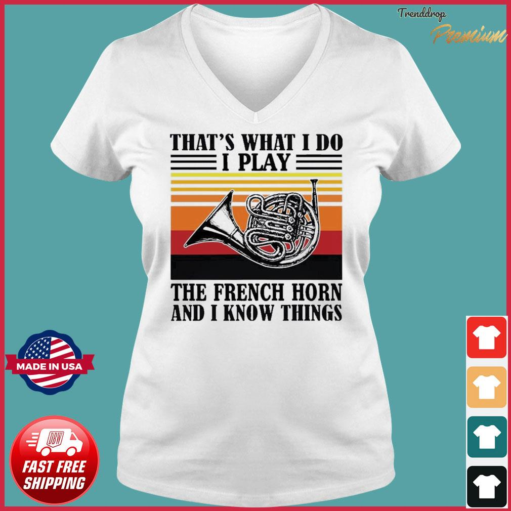 That's What I Do I Play The French Horn And I Know Thing Vintage Shirt Ladies V-neck Tee