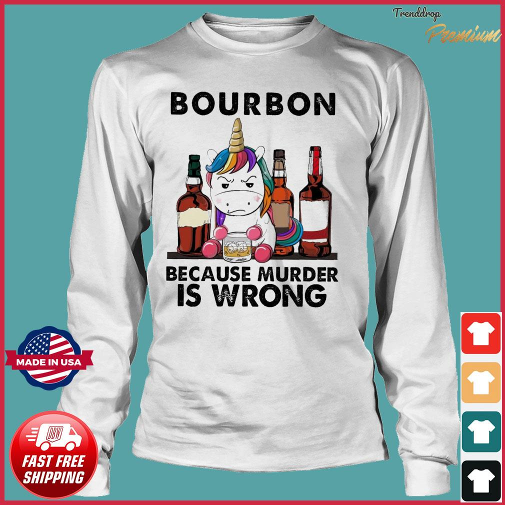Unicorn Drink Bourbon Because Murder Is Wrong Shirt Long Sleeve