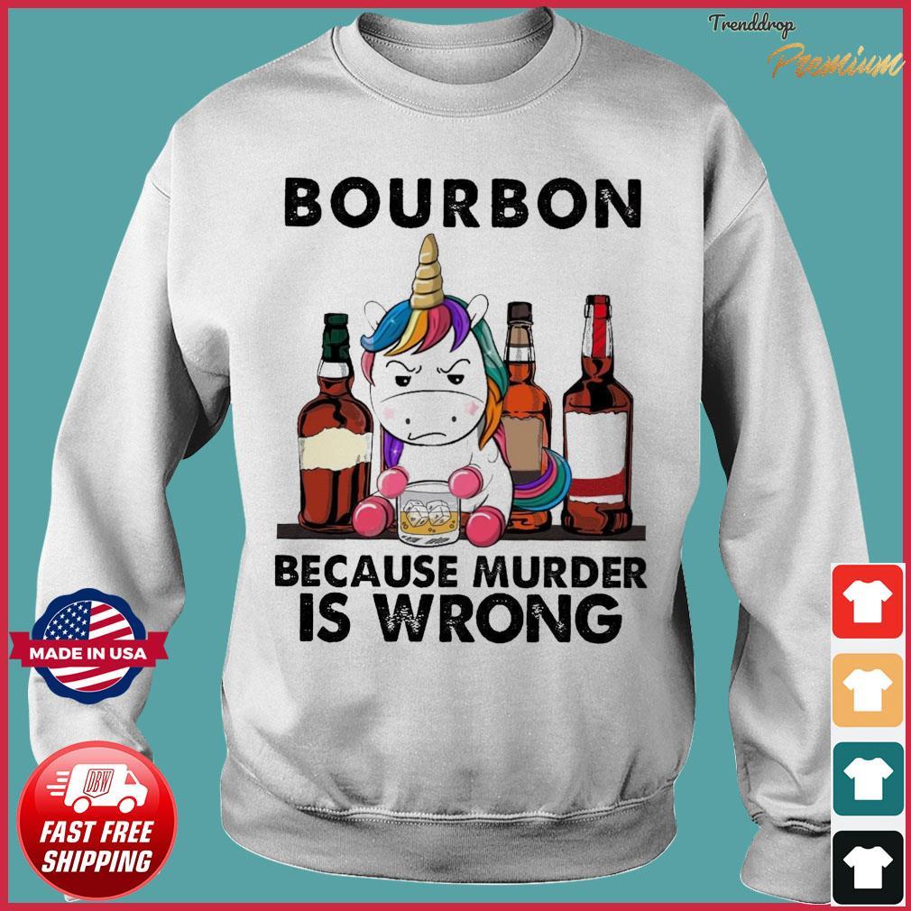 Unicorn Drink Bourbon Because Murder Is Wrong Shirt Sweater