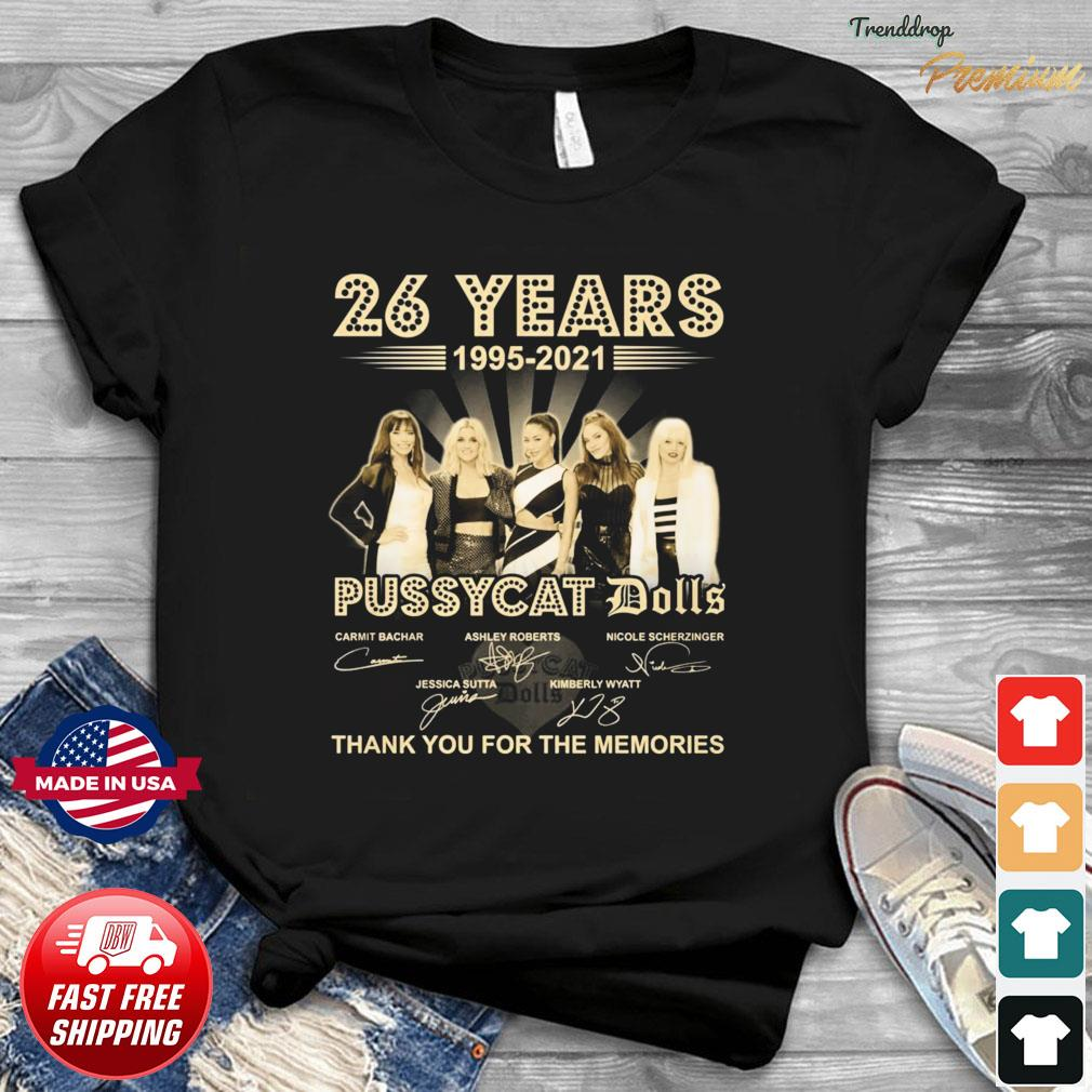 26 Years 1995 2021 Of The Pussycat Dolls Signatures Thank You For The Memories Shirt