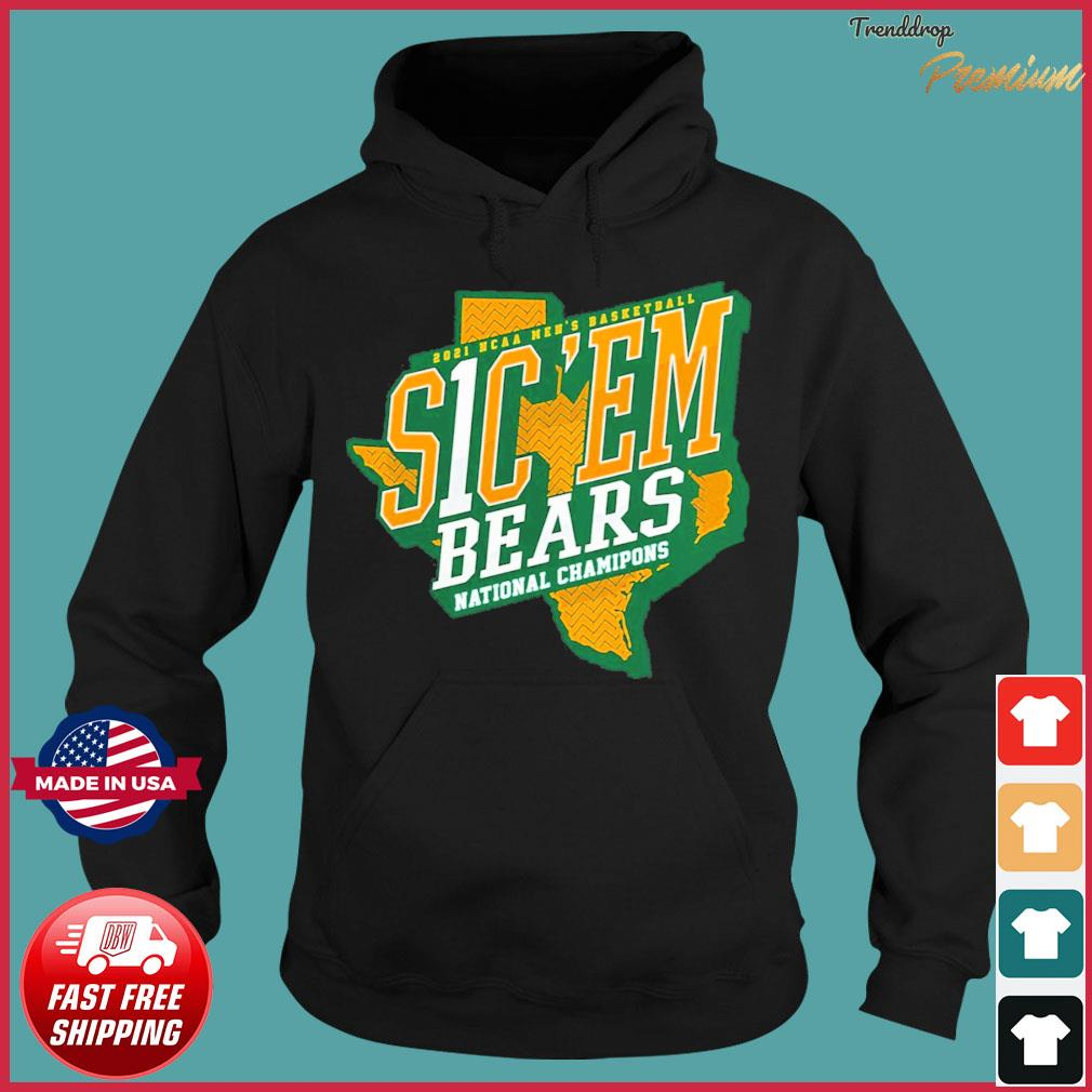 Official Texas Baylor Bears 2021 NCAA Men's Basketball S1C 'EM National Chamipons Shirt Hoodie