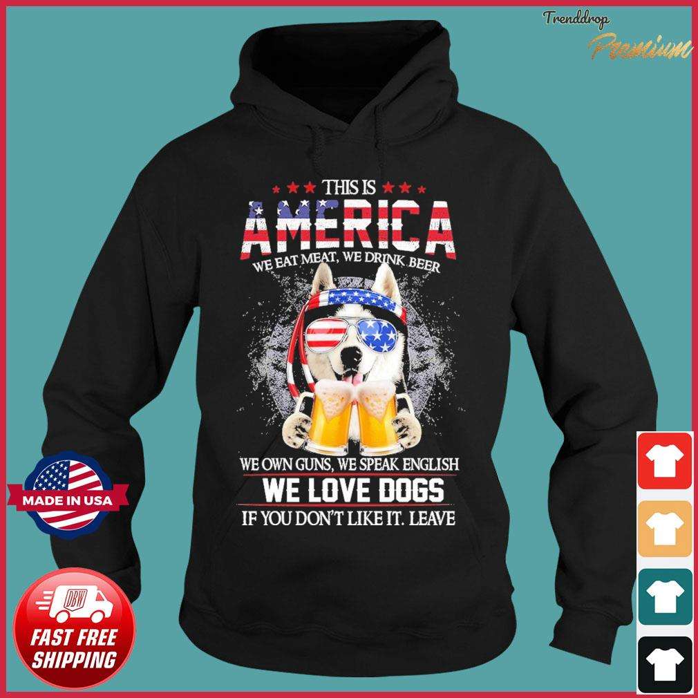 Husky This Is America We Eat Meat We Drink Beer We Own Guns We Speak English And We Love Dogs Shirt Hoodie
