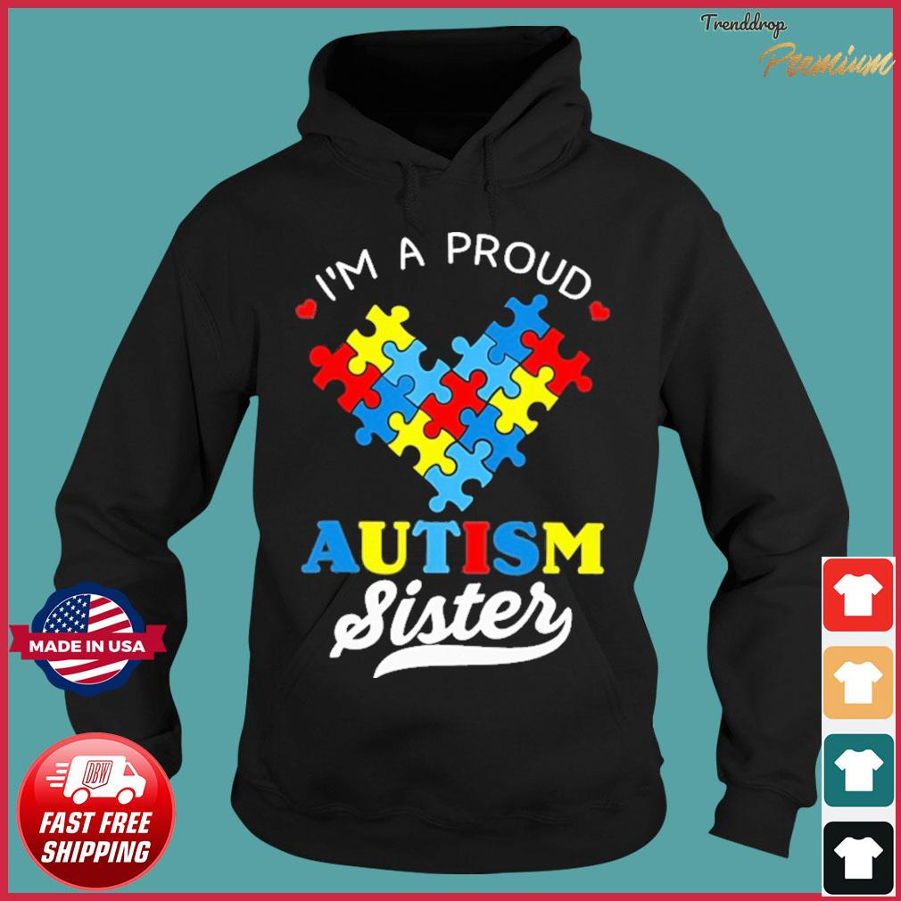 I'm A Proud Love Autism Sister Shirt Hoodie