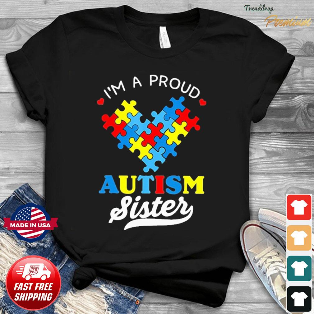 I'm A Proud Love Autism Sister Shirt
