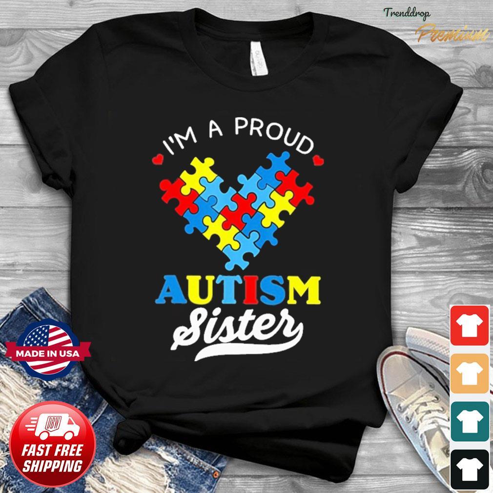 I'm A Proud Love Autism Sister Shirt