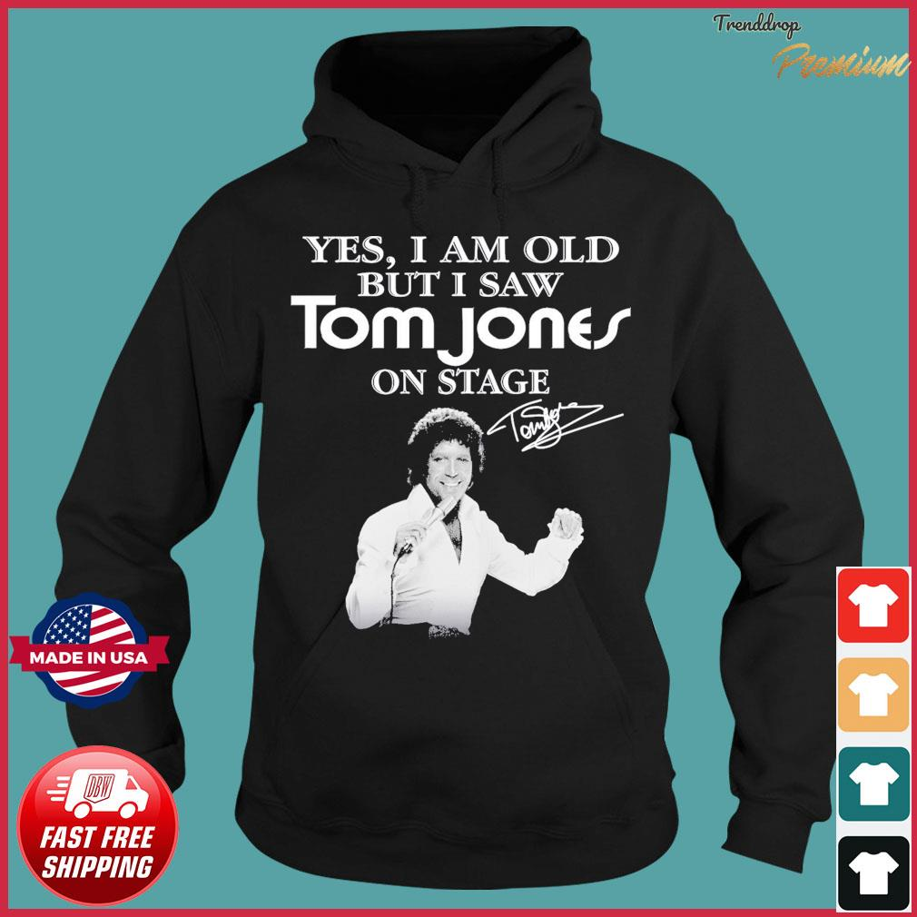 Official 2021 Yes I Am Old But I Saw Tom Jones On Stage Shirt Hoodie