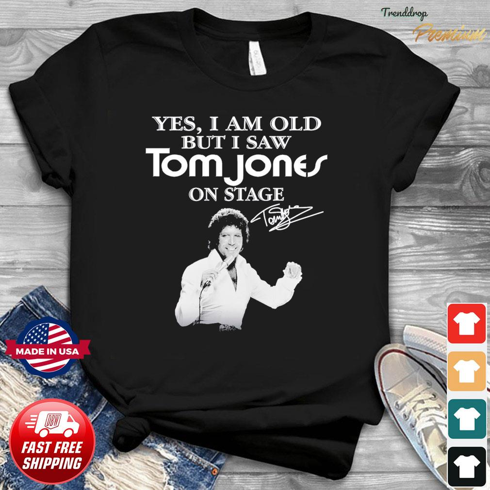 Official 2021 Yes I Am Old But I Saw Tom Jones On Stage Shirt