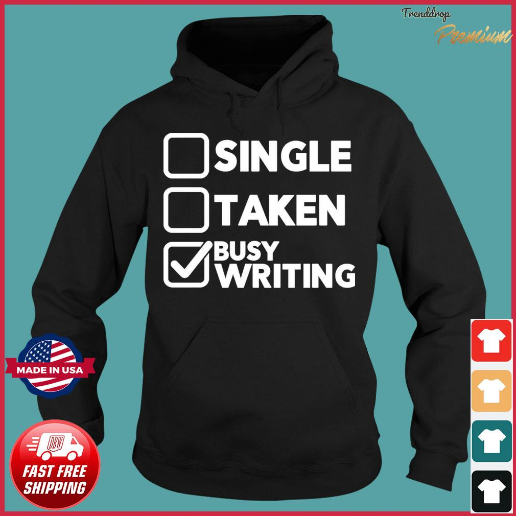 Official Busy Writing Not Single And Taken Shirt Hoodie