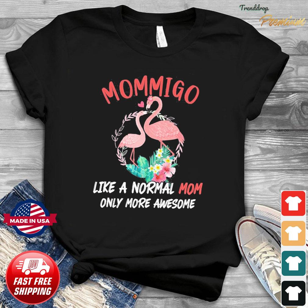 Official Mommingo Like A Normal Mom Only More Awesome Shirt