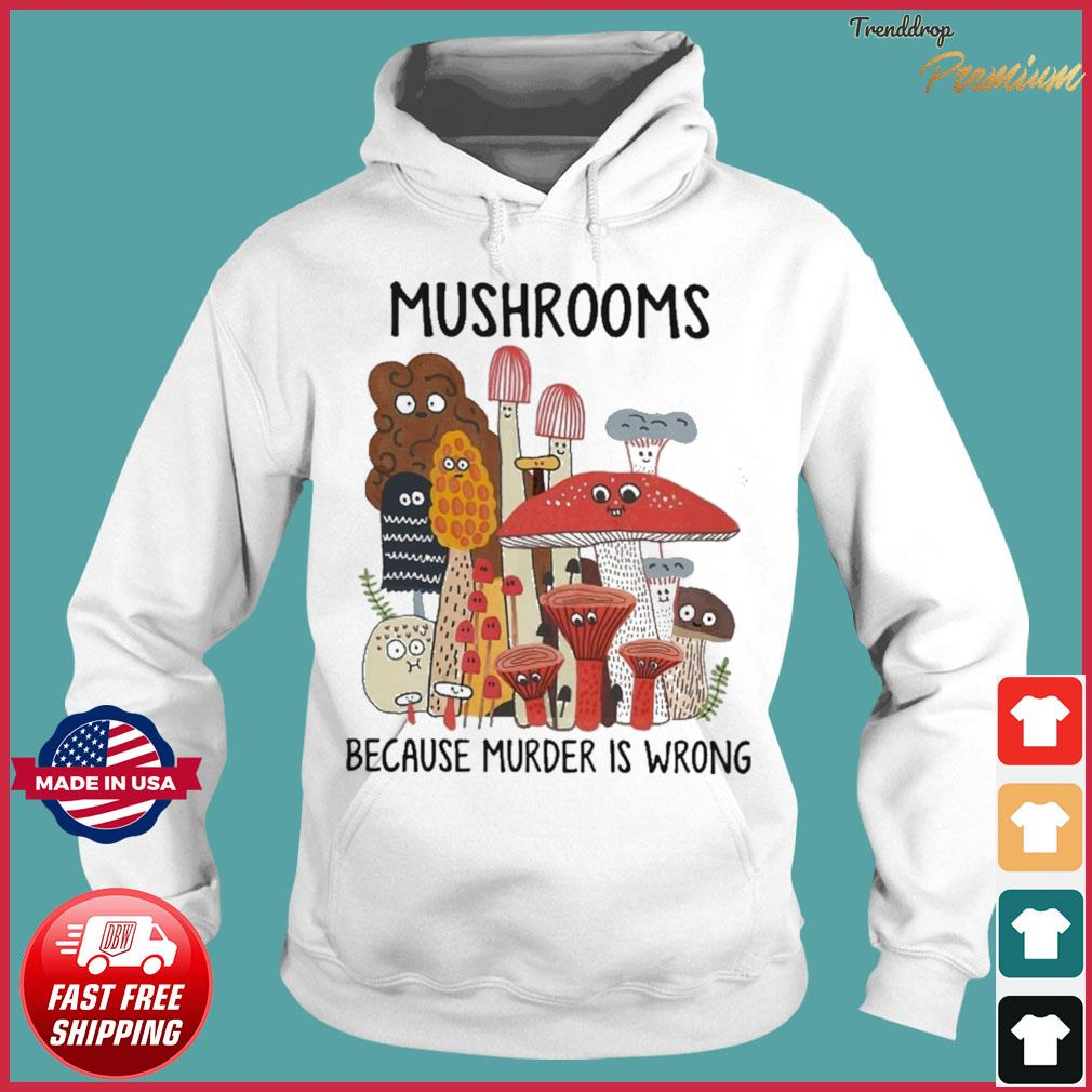 Official Mushrooms Because Murder Is Wrong Shirt Hoodie
