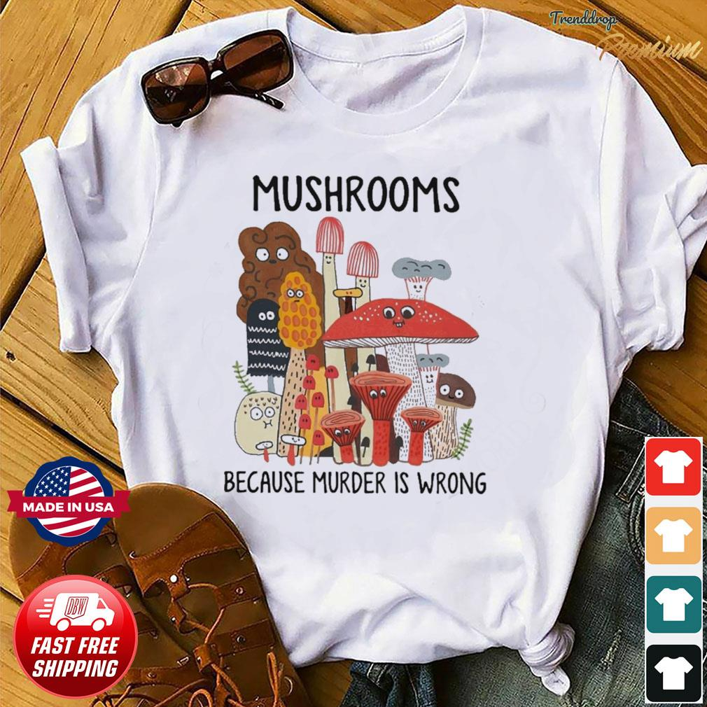 Official Mushrooms Because Murder Is Wrong Shirt