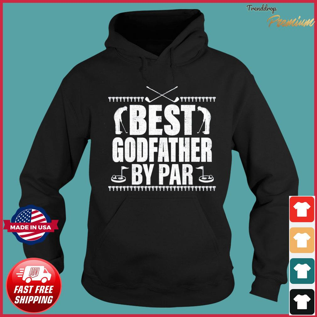 Best Godfather By Par Father's Day Golf Lover Golfer T-Shirt Hoodie