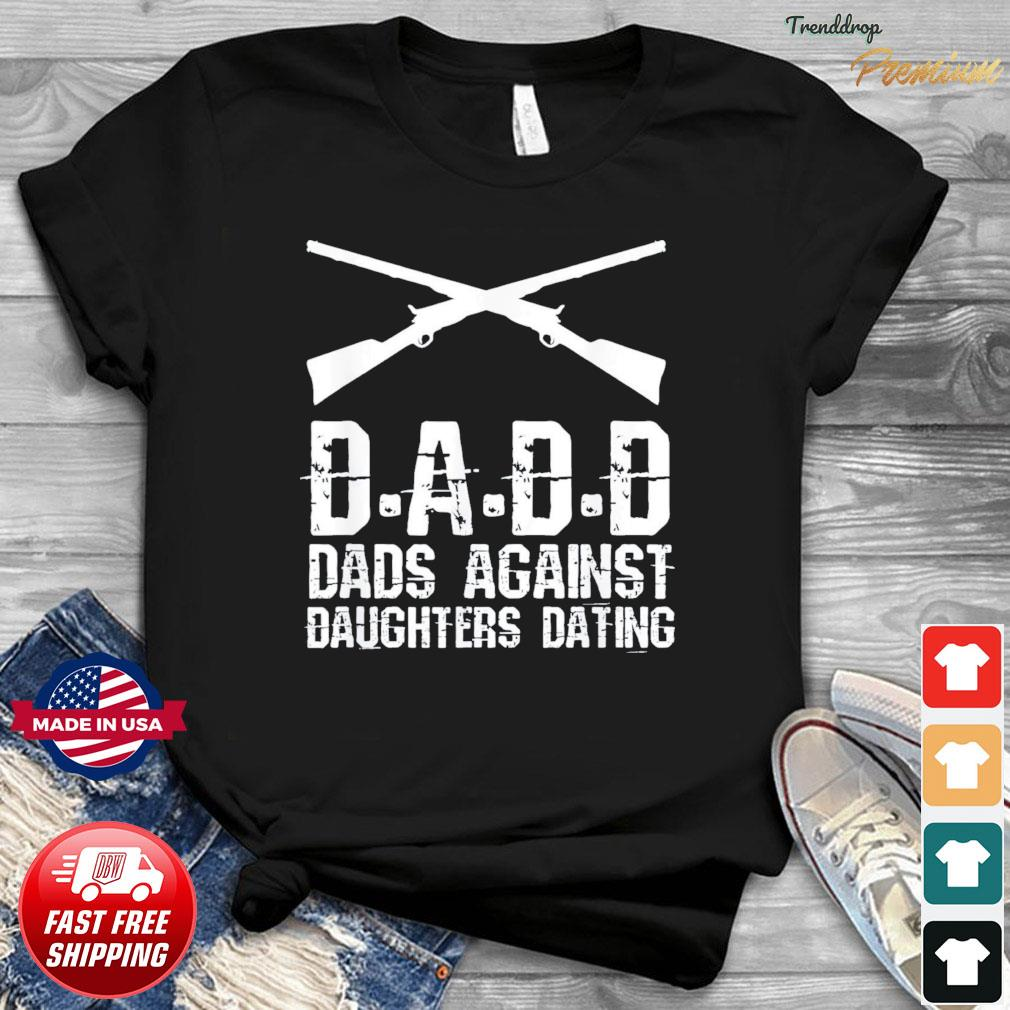 DADD Dads Against Daughters Dating Father's Day T-shirt
