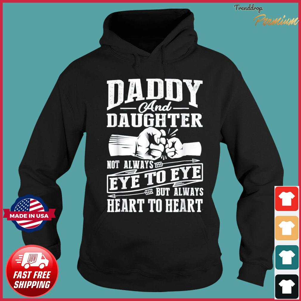 Daddy And Daughter Not Always Eye To Eye But Heart T-Shirt Hoodie