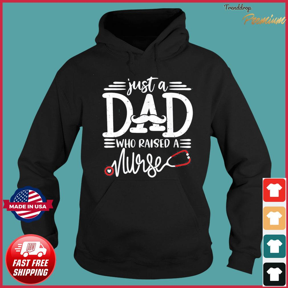 Just A Dad Who Raised A Nurse Papa Nurses Daddy Father's Day T-Shirt Hoodie