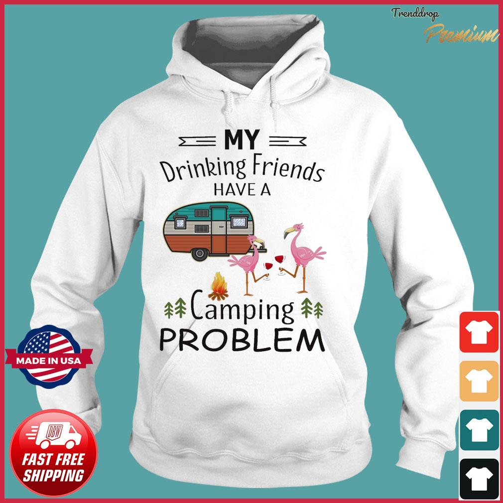 Official Flamingo My Drinking Friends Have A Camping Problem Shirt Hoodie