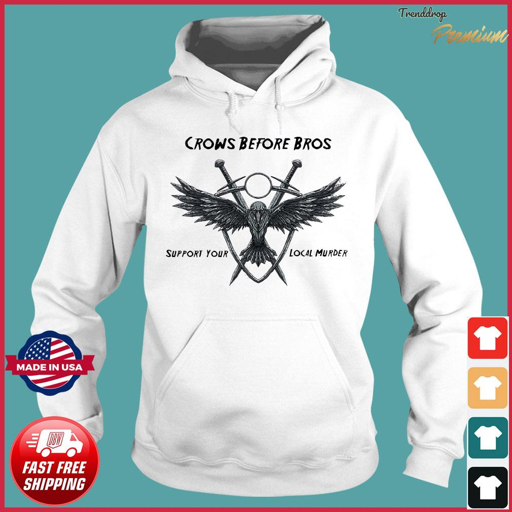 Crows before bros support your local murder Shirt Hoodie