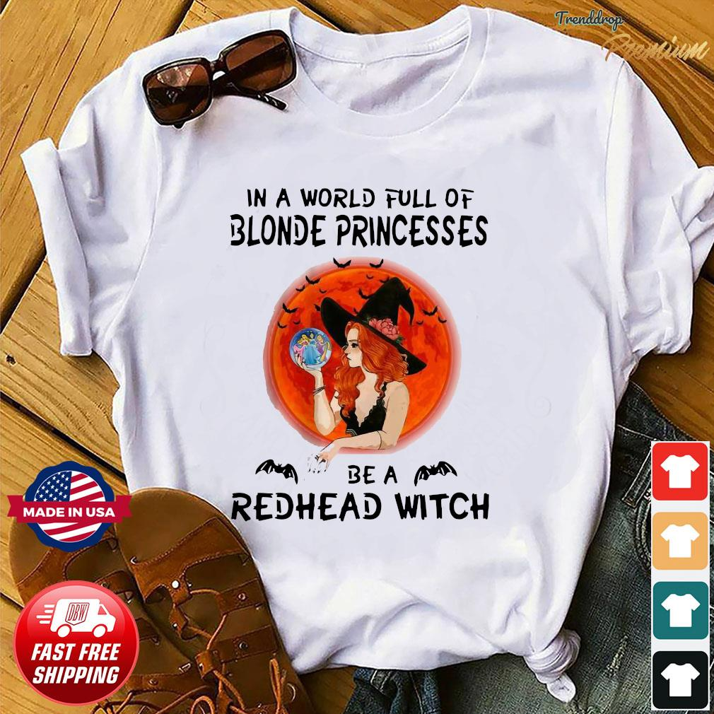In a world full of blonde princesses be a redhead witch Halloween shirt
