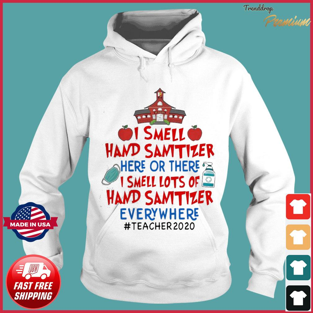 Offcial I Smell Hand Sanitizer Here Or There I Smell Lots Of Hand Sanitizer Everywhere Teacher 2020 Shirt Hoodie