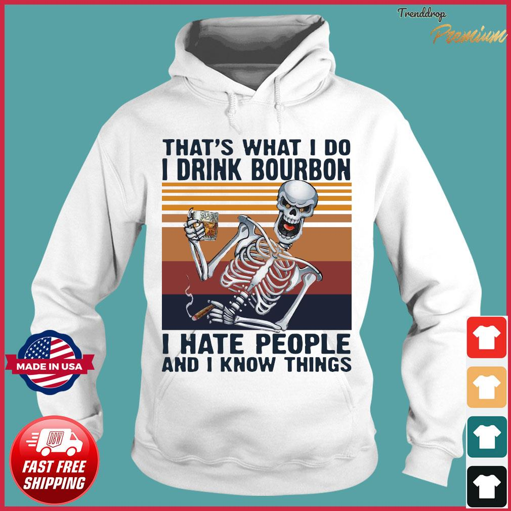 Offcial Skeleton That's What I Do Drink Bourbon I Hate People And I Know Things Vintage Shirt Hoodie