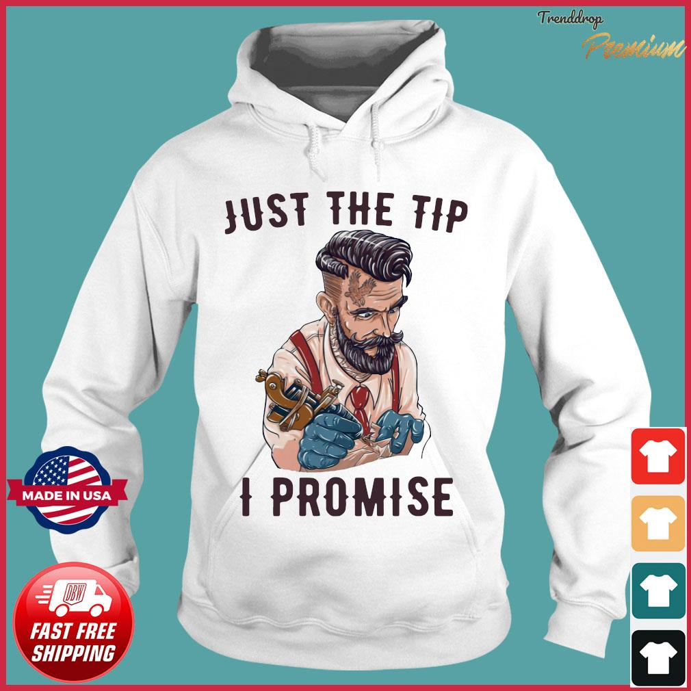 Tattoo artist just the tip I promise s Hoodie