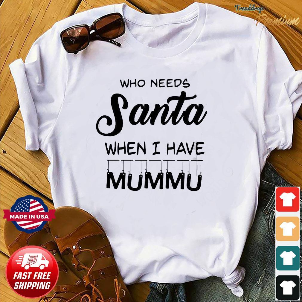 Who needs Santa when I have Mummu Shirt
