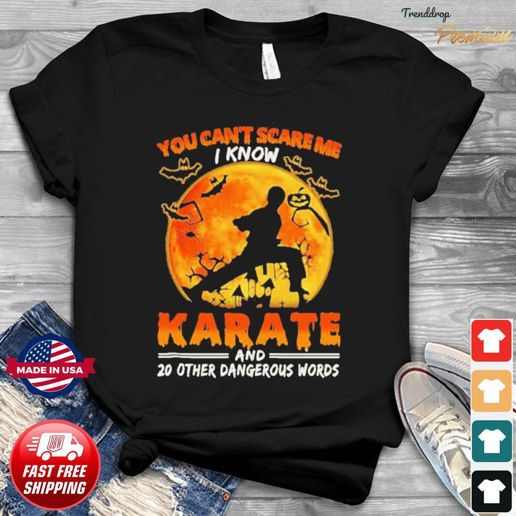 You Can't Scare Me I Know Karate And 20 Other Dangerous Words shirt