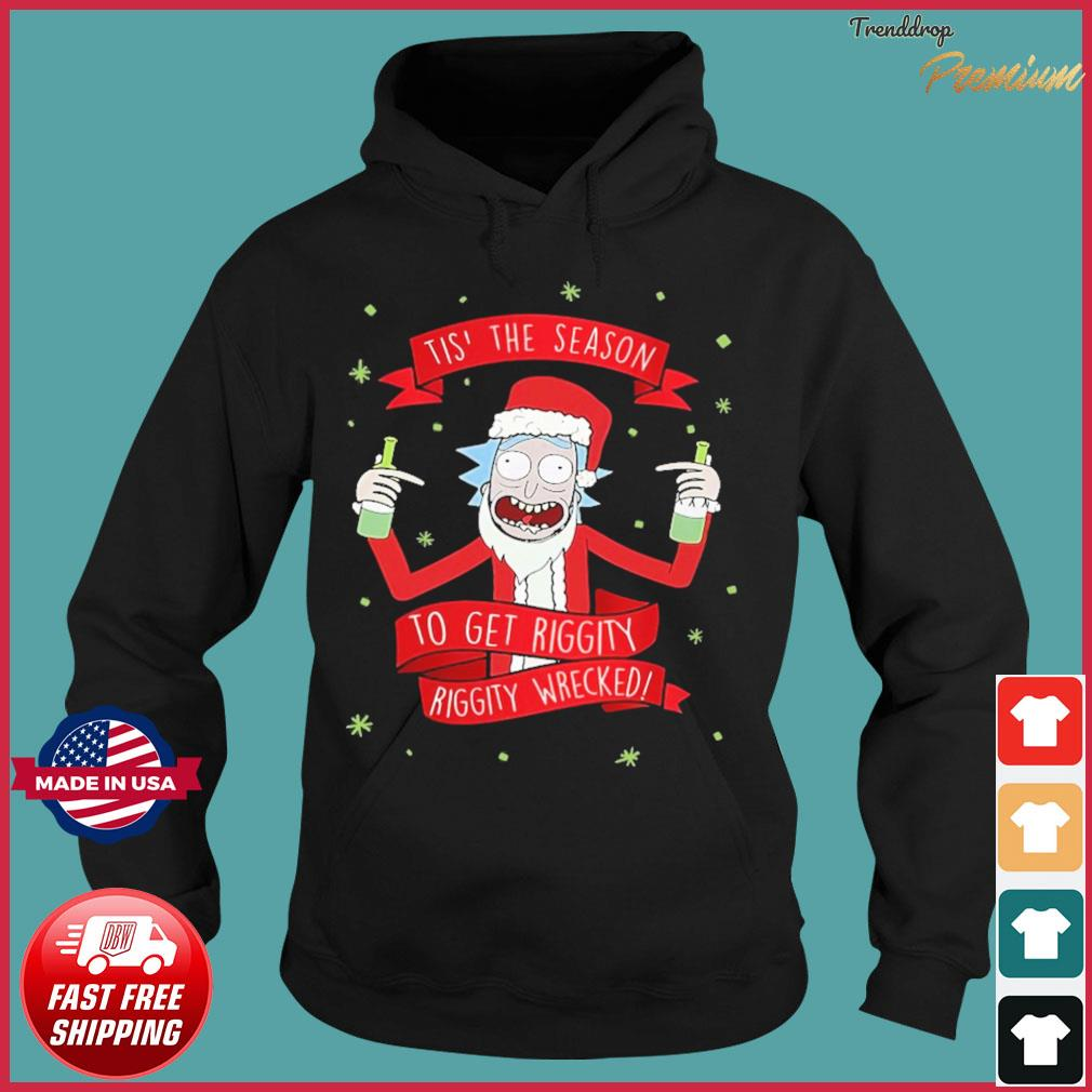 Rick And Morty Tis' The Season To Get Riggity Wrecked Shirt Hoodie