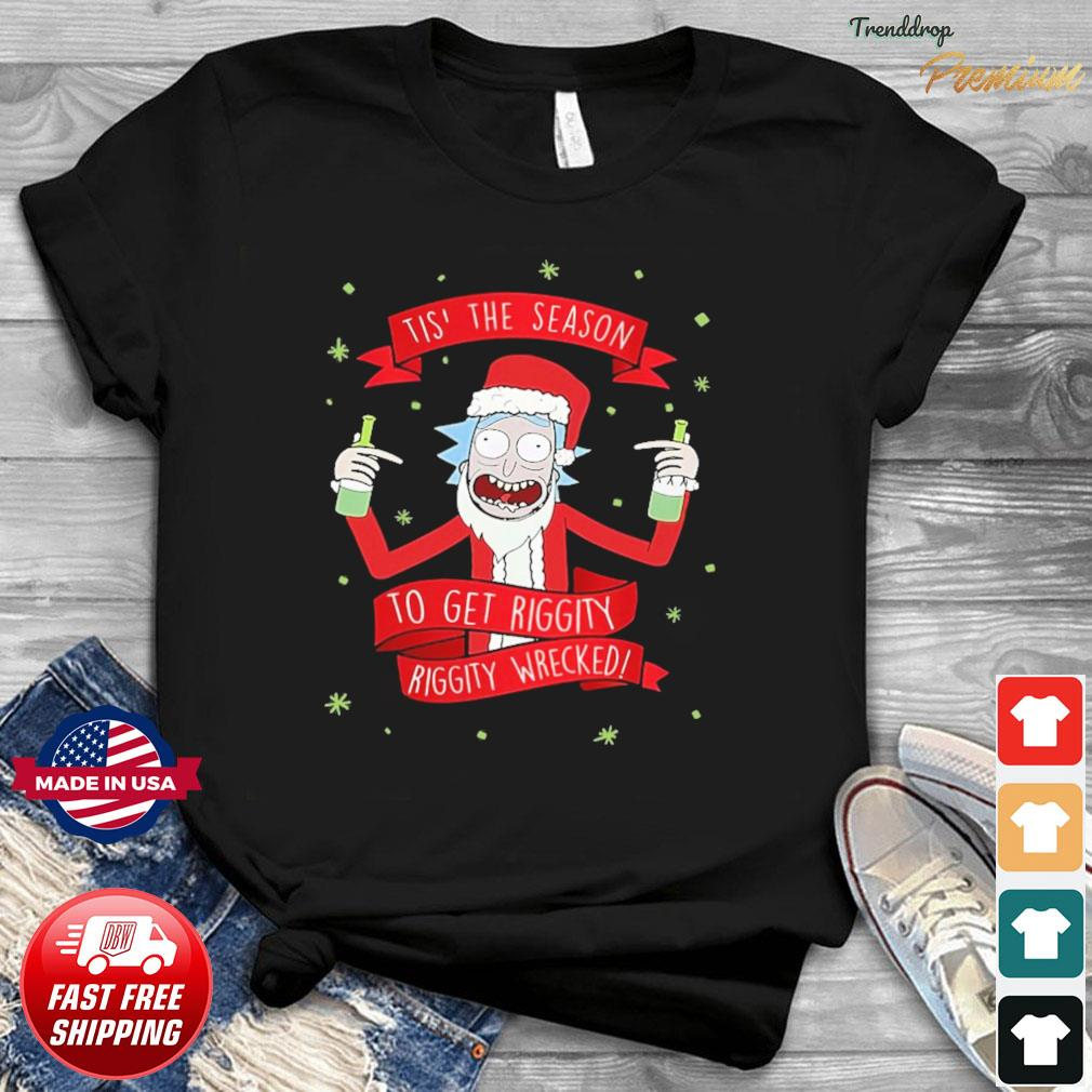 Rick And Morty Tis' The Season To Get Riggity Wrecked Shirt