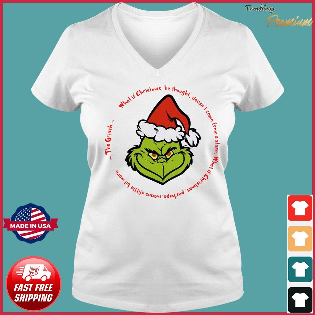 The Grinch Santa What If Christmas He Thought Doesn't Come From A Store Shirt Ladies V-neck Tee
