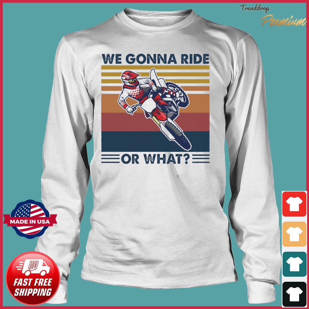 We Gonna Ride Or What Vintage Shirt Long Sleeve