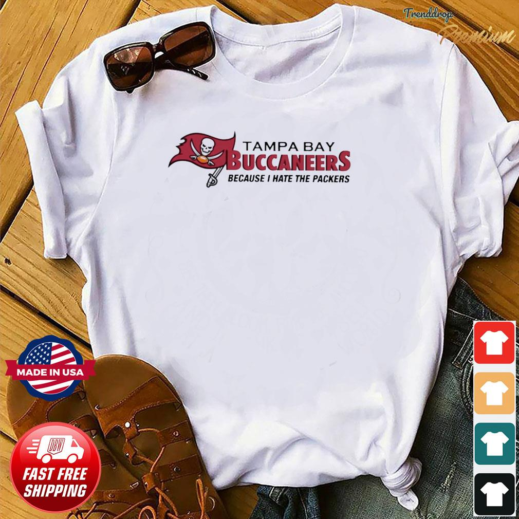Tampa Bay Buccaneers Because I Hate The Packers 2021 Gift T-Shirt